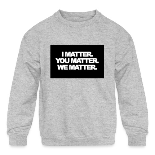 We matter - Kids' Crewneck Sweatshirt