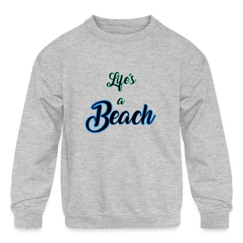 Life's a Beach - Kids' Crewneck Sweatshirt