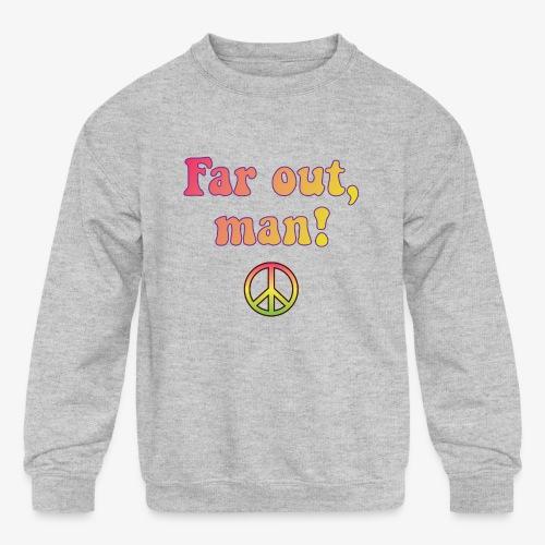 Far Out, Man - Kids' Crewneck Sweatshirt