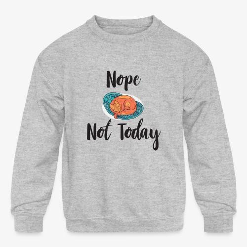 Nope – Not Today - Kids' Crewneck Sweatshirt