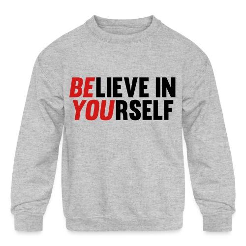 Believe in Yourself - Kids' Crewneck Sweatshirt