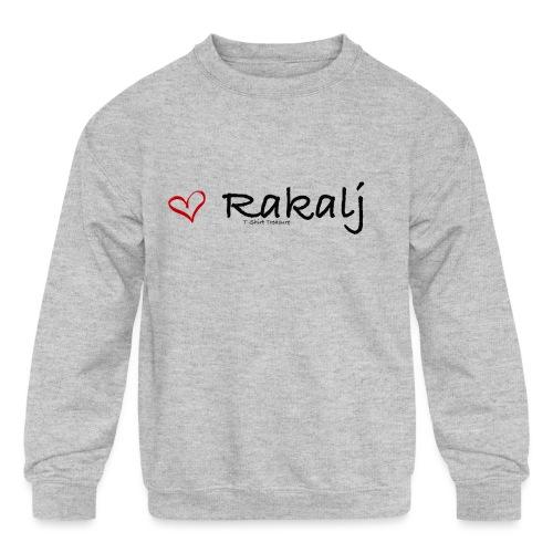 I love Rakalj - Kids' Crewneck Sweatshirt