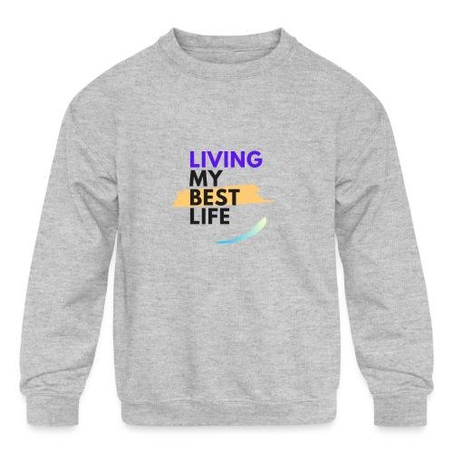 living my best life - Kids' Crewneck Sweatshirt