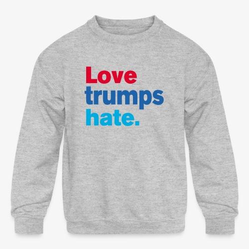 Love Trumps Hate - Kids' Crewneck Sweatshirt