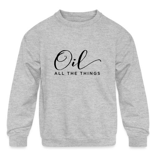 Oil All The Things - Kids' Crewneck Sweatshirt