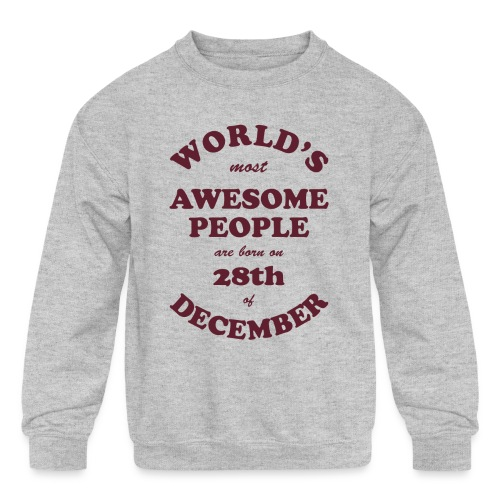 Most Awesome People are born on 28th of December - Kids' Crewneck Sweatshirt
