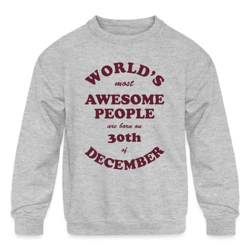 Most Awesome People are born on 30th of December - Kids' Crewneck Sweatshirt