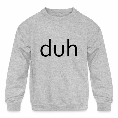 duh black - Kids' Crewneck Sweatshirt