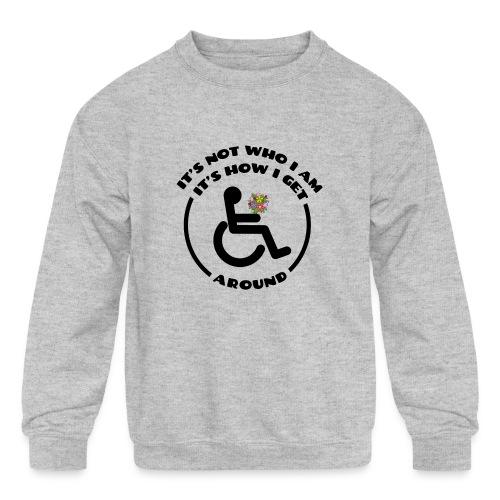 My wheelchair it's just how get around - Kids' Crewneck Sweatshirt
