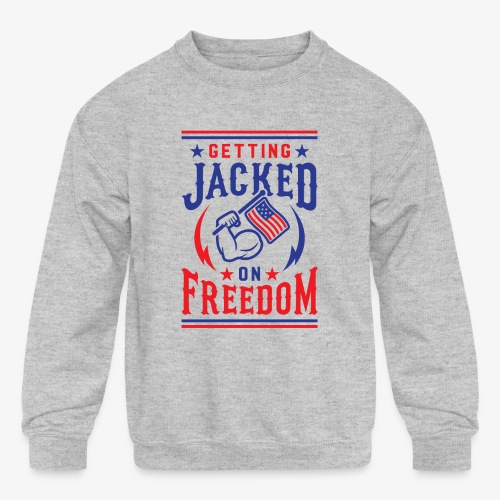 Getting Jacked On Freedom - Kids' Crewneck Sweatshirt
