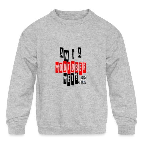 Am I A Youtuber Yet? - Kids' Crewneck Sweatshirt