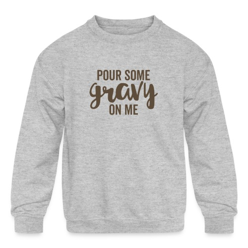 Pour Some Gravy On Me - Kids' Crewneck Sweatshirt