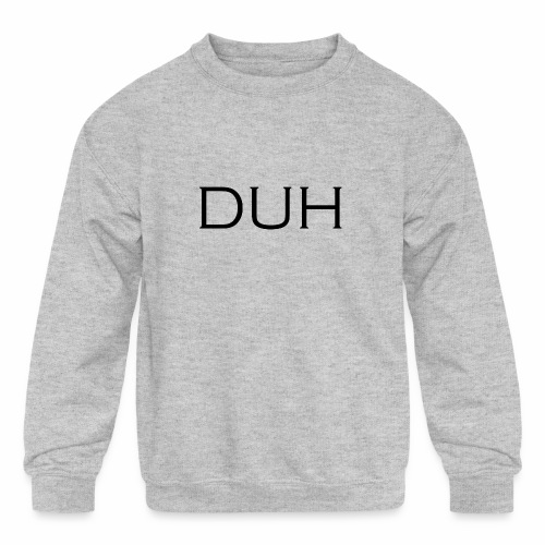 Upper Case Duh - Kids' Crewneck Sweatshirt