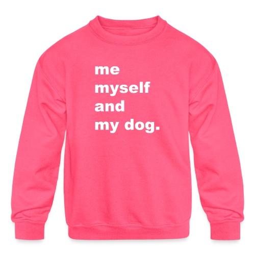 Me Myself And My Dog - Kids' Crewneck Sweatshirt