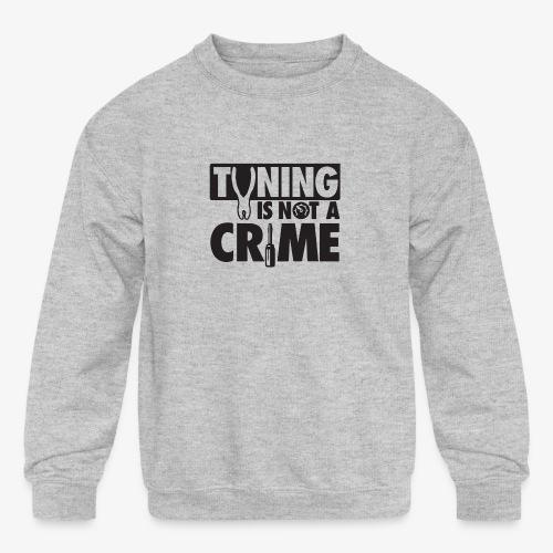 Tuning is not a crime - Kids' Crewneck Sweatshirt