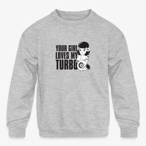 you girl loves my turbo - Kids' Crewneck Sweatshirt