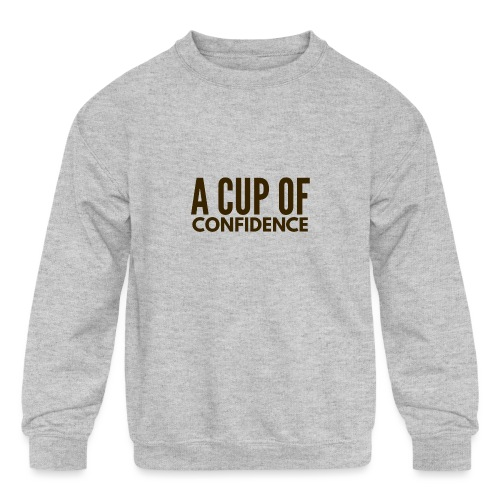 A Cup Of Confidence - Kids' Crewneck Sweatshirt