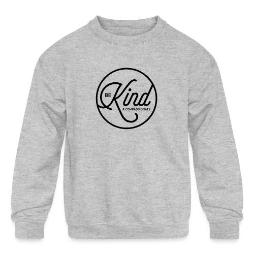 Be Kind and Compassionate - Kids' Crewneck Sweatshirt