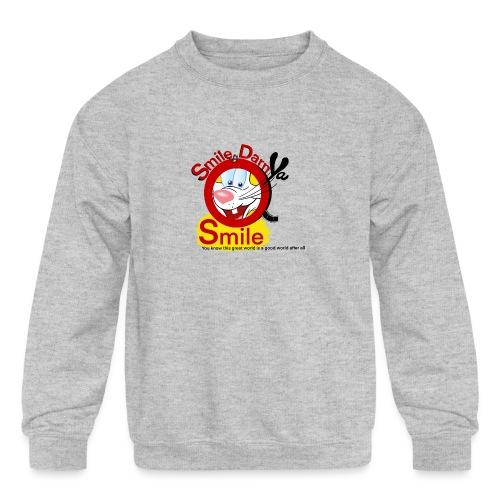 Smile Darn Ya Smile - Kids' Crewneck Sweatshirt