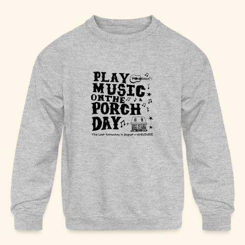 PLAY MUSIC ON THE PORCH DAY - Kids' Crewneck Sweatshirt