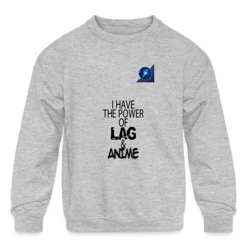 I Have The Power of Lag & Anime - Kids' Crewneck Sweatshirt
