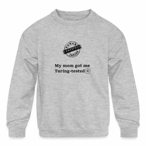 My mom got me Turing tested - Kids' Crewneck Sweatshirt