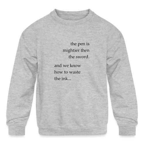 the pen is mightier - Kids' Crewneck Sweatshirt
