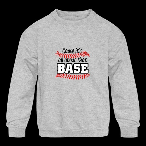 all about that base - Kids' Crewneck Sweatshirt
