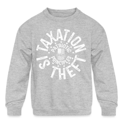 OTHER COLORS AVAILABLE TAXATION IS THEFT WHITE - Kids' Crewneck Sweatshirt