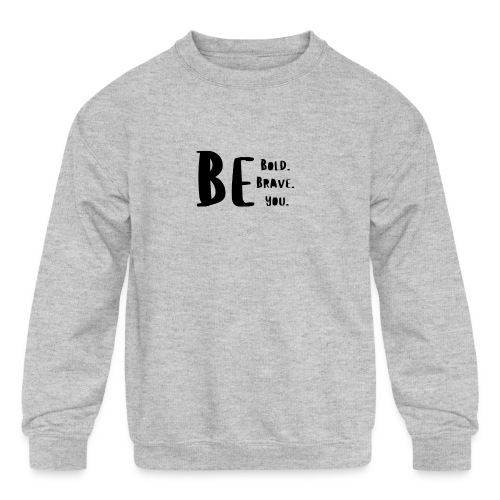 Be Bold. Be Brave. Be You. - Kids' Crewneck Sweatshirt