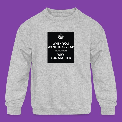 when-you-want-to-give-up-remember-why-you-started- - Kids' Crewneck Sweatshirt
