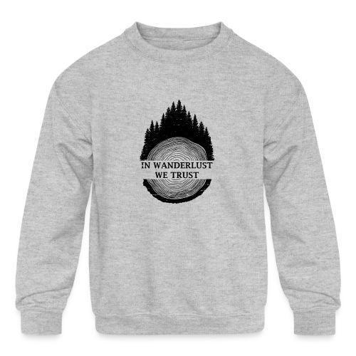 In Wanderlust We Trust - Kids' Crewneck Sweatshirt