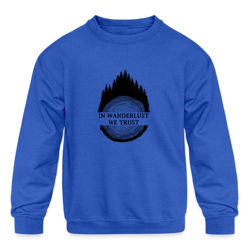 In Wanderlust We Trust - Kids' Crewneck Sweatshirt