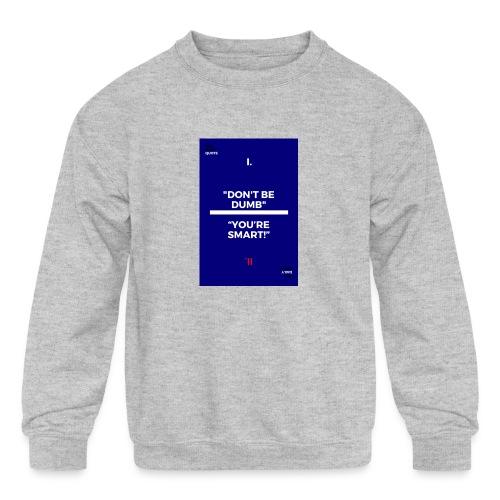 -Don-t_be_dumb----You---re_smart---- - Kids' Crewneck Sweatshirt