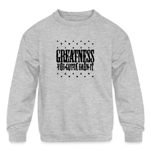 greatness earned - Kids' Crewneck Sweatshirt