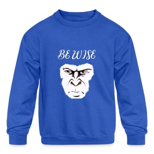 Be Wise - Kids' Crewneck Sweatshirt