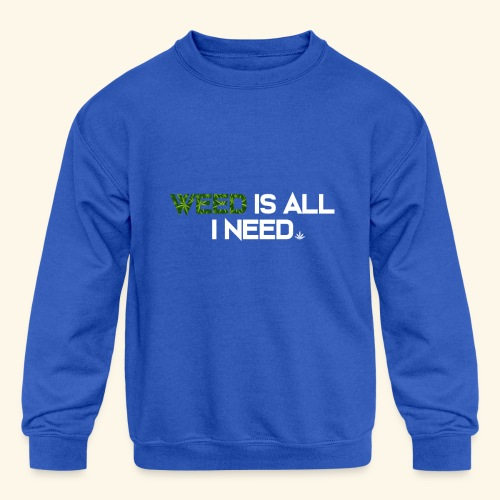 WEED IS ALL I NEED - T-SHIRT - HOODIE - CANNABIS - Kids' Crewneck Sweatshirt