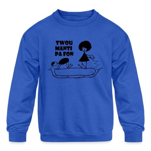 Twou_manti_pa_fon - Kids' Crewneck Sweatshirt
