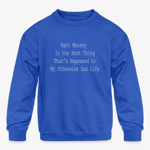 Matt Massey Best Thing T Shirt - Kids' Crewneck Sweatshirt