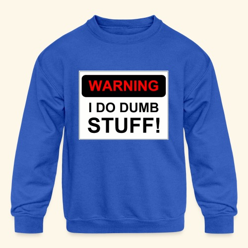 WARNING I DO DUMB STUFF - Kids' Crewneck Sweatshirt