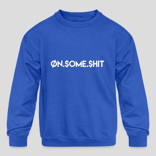 ON SOME SHIT Logo (White Logo Only) - Kids' Crewneck Sweatshirt