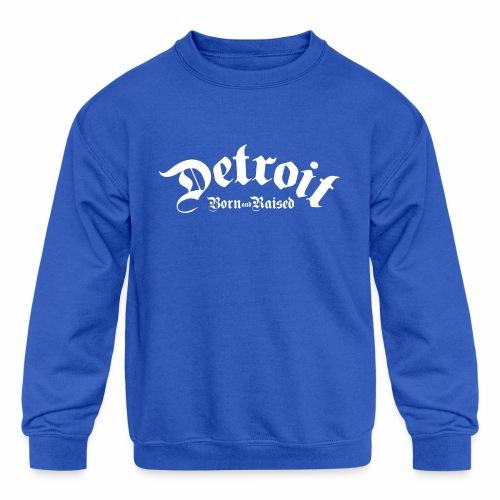 Detroit Born & Raised - Kids' Crewneck Sweatshirt