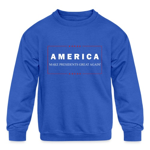 Make Presidents Great Again - Kids' Crewneck Sweatshirt