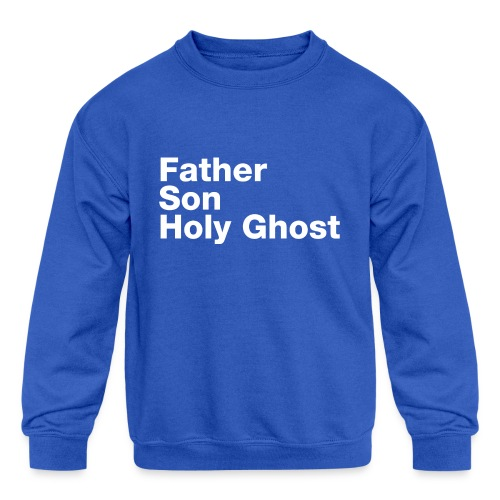 Father Son Holy Ghost - Kids' Crewneck Sweatshirt