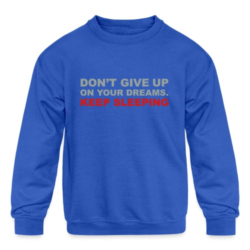 Don't give up on your dreams 2c (++) - Kids' Crewneck Sweatshirt