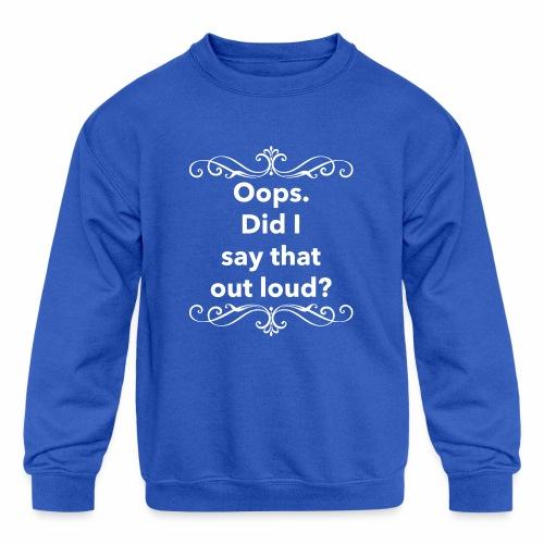 Did I say - Kids' Crewneck Sweatshirt