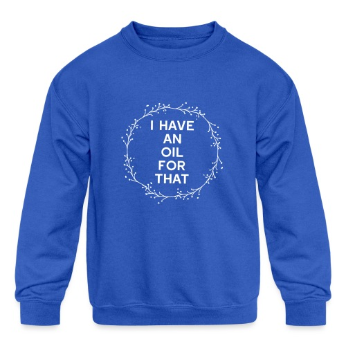 I have an oil for that - Kids' Crewneck Sweatshirt