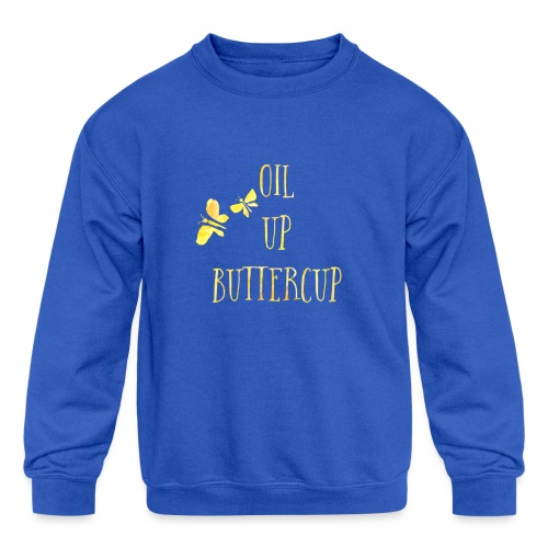 Oil up buttercup - Kids' Crewneck Sweatshirt