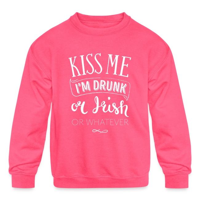 Kiss Me. I'm Drunk. Or Irish. Or Whatever.