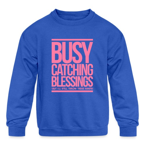 Busy Catching Blessings - Kids' Crewneck Sweatshirt